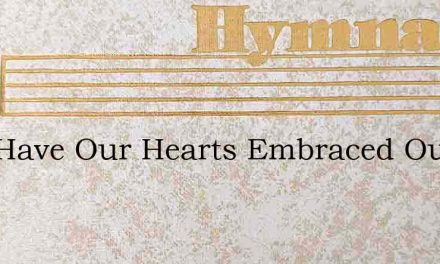 Now Have Our Hearts Embraced Our God – Hymn Lyrics