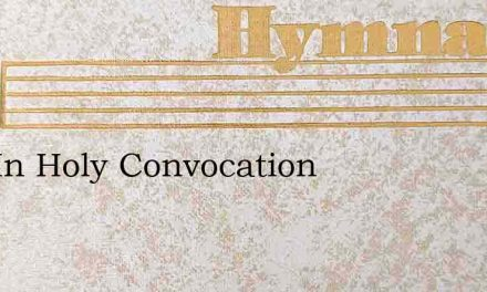 Now In Holy Convocation – Hymn Lyrics