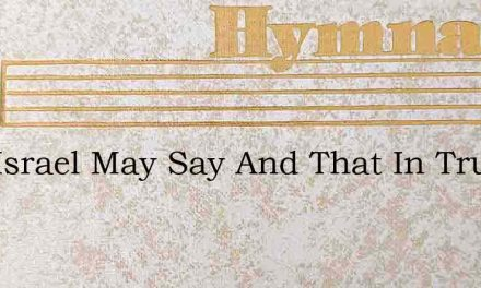 Now Israel May Say And That In Truth – Hymn Lyrics