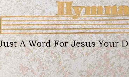 Now Just A Word For Jesus Your Dearest F – Hymn Lyrics