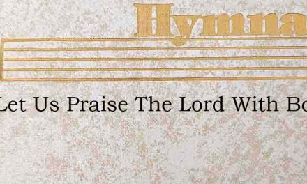 Now Let Us Praise The Lord With Body – Hymn Lyrics