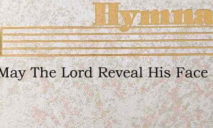 Now May The Lord Reveal His Face – Hymn Lyrics