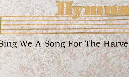 Now Sing We A Song For The Harvest – Hymn Lyrics