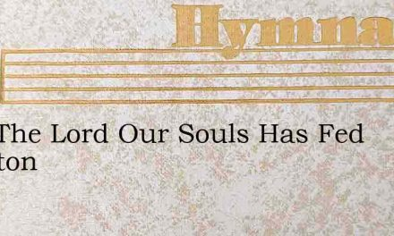 Now The Lord Our Souls Has Fed Marston – Hymn Lyrics