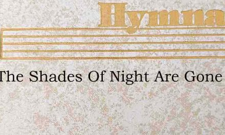 Now The Shades Of Night Are Gone – Hymn Lyrics
