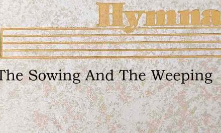 Now The Sowing And The Weeping – Hymn Lyrics