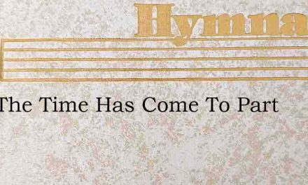 Now The Time Has Come To Part – Hymn Lyrics
