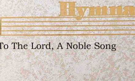 Now To The Lord, A Noble Song – Hymn Lyrics