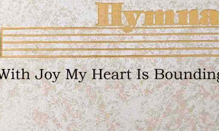 Now With Joy My Heart Is Bounding – Hymn Lyrics