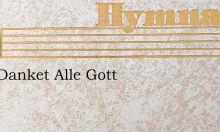 Nun Danket Alle Gott – Hymn Lyrics