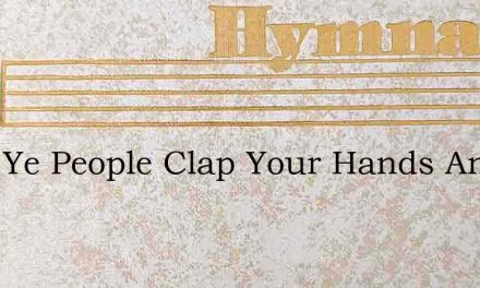 O All Ye People Clap Your Hands And With – Hymn Lyrics