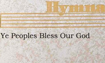 O All Ye Peoples Bless Our God – Hymn Lyrics