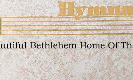 O Beautiful Bethlehem Home Of The Lord – Hymn Lyrics