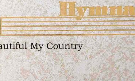 O Beautiful My Country – Hymn Lyrics