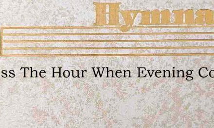 O Bless The Hour When Evening Comes – Hymn Lyrics