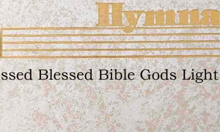O Blessed Blessed Bible Gods Light – Hymn Lyrics