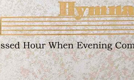 O Blessed Hour When Evening Comes – Hymn Lyrics