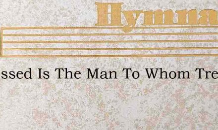 O Blessed Is The Man To Whom Trespass Is – Hymn Lyrics