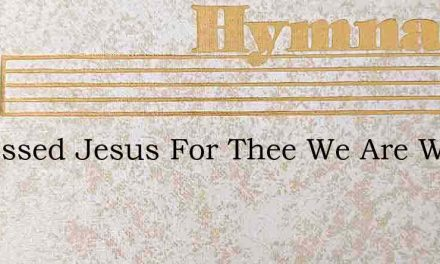 O Blessed Jesus For Thee We Are Waiting – Hymn Lyrics