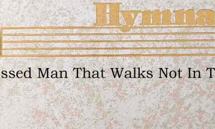 O Blessed Man That Walks Not In The Coun – Hymn Lyrics