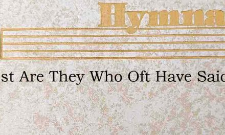 O Blest Are They Who Oft Have Said – Hymn Lyrics