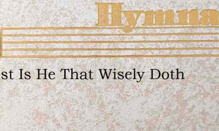 O Blest Is He That Wisely Doth – Hymn Lyrics