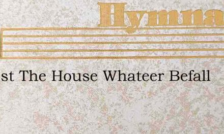 O Blest The House Whateer Befall – Hymn Lyrics