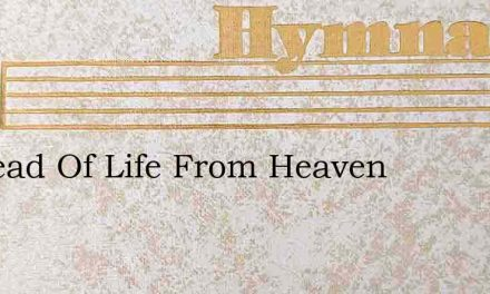 O Bread Of Life From Heaven – Hymn Lyrics
