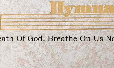 O Breath Of God, Breathe On Us Now – Hymn Lyrics