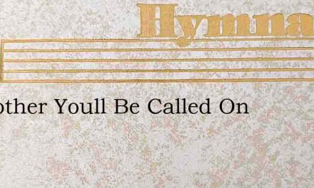 O Brother Youll Be Called On – Hymn Lyrics