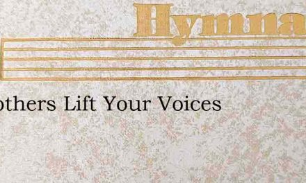 O Brothers Lift Your Voices – Hymn Lyrics