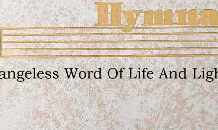 O Changeless Word Of Life And Light – Hymn Lyrics