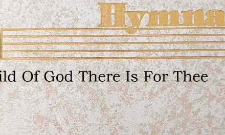 O Child Of God There Is For Thee – Hymn Lyrics