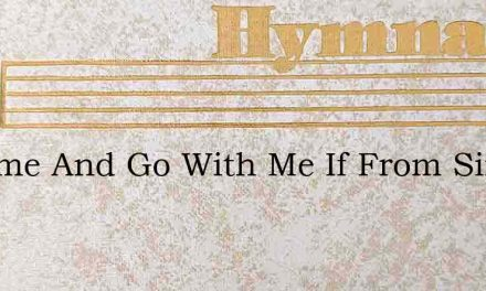 O Come And Go With Me If From Sin – Hymn Lyrics