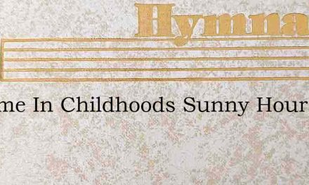 O Come In Childhoods Sunny Hour – Hymn Lyrics