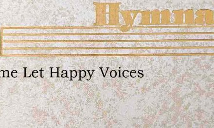 O Come Let Happy Voices – Hymn Lyrics