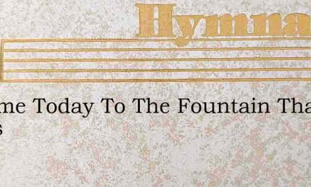 O Come Today To The Fountain That Flows – Hymn Lyrics