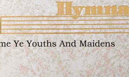 O Come Ye Youths And Maidens – Hymn Lyrics