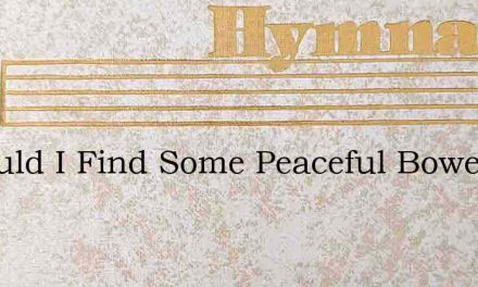 O Could I Find Some Peaceful Bower – Hymn Lyrics