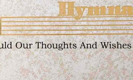 O Could Our Thoughts And Wishes Fly – Hymn Lyrics