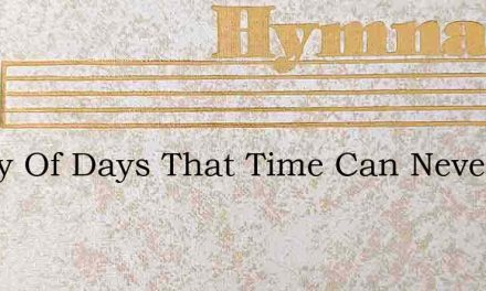 O Day Of Days That Time Can Never Dim – Hymn Lyrics