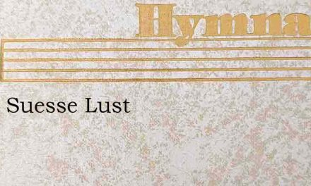 O Du Suesse Lust – Hymn Lyrics