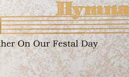 O Father On Our Festal Day – Hymn Lyrics