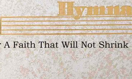 O For A Faith That Will Not Shrink – Hymn Lyrics