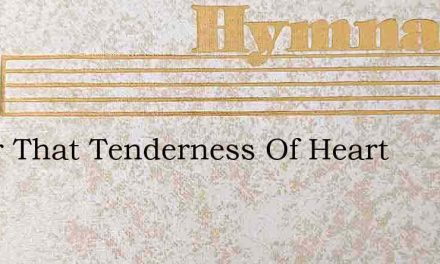O For That Tenderness Of Heart – Hymn Lyrics
