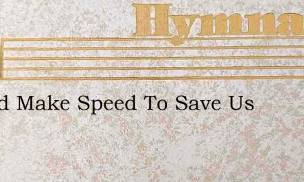 O God Make Speed To Save Us – Hymn Lyrics