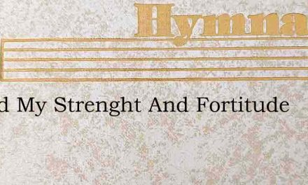 O God My Strenght And Fortitude – Hymn Lyrics