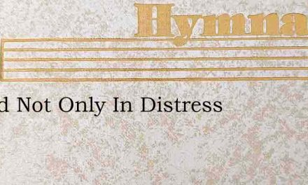 O God Not Only In Distress – Hymn Lyrics