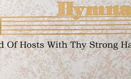 O God Of Hosts With Thy Strong Hand – Hymn Lyrics