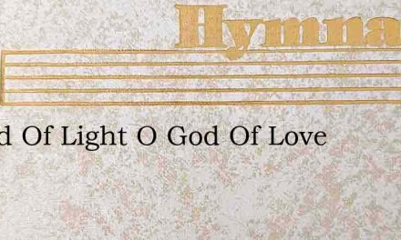 O God Of Light O God Of Love – Hymn Lyrics